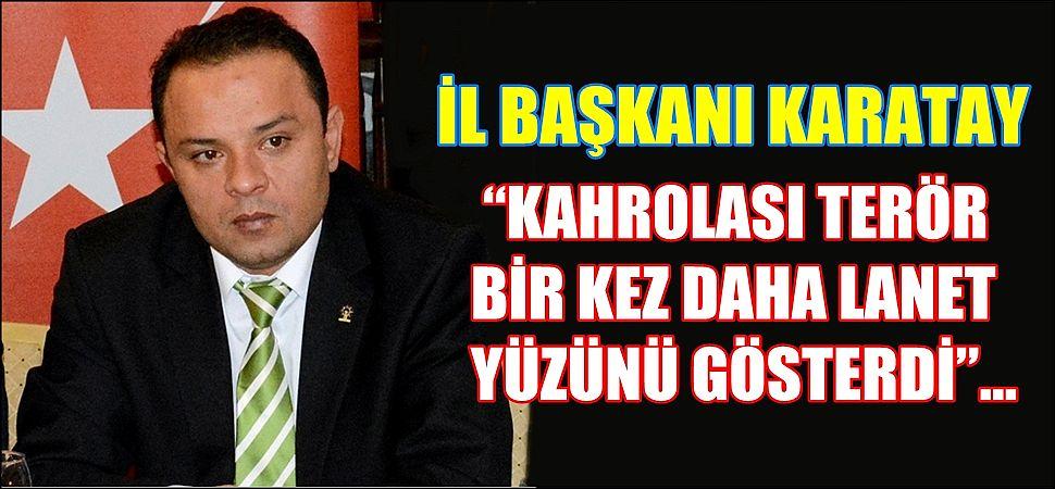 """KARATAY """"KAHROLASI TERÖR BİR KEZ DAHA LANET YÜZÜNÜ GÖSTERDİ"""""""