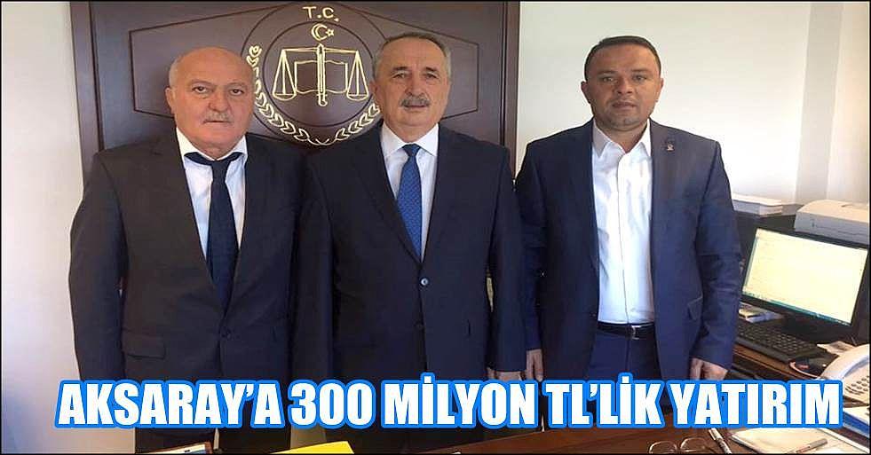 AKSARAY'A 300 MİLYON TL'LİK YATIRIM HAYIRLI OLSUN