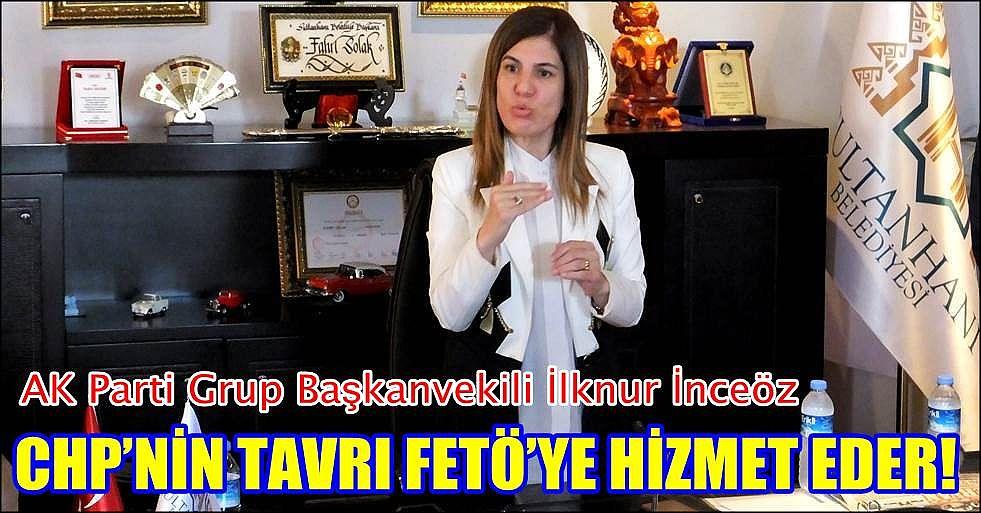 CHP'NİN TAVRI FETÖ'YE HİZMET EDER!