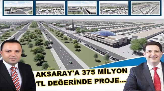 AKSARAY'A 375 MİLYON TL DEĞERİNDE PROJE