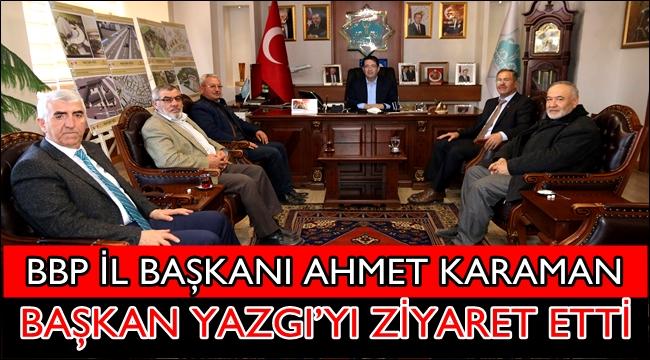 BBP İL BAŞKANI AHMET KARAMAN, BAŞKAN YAZGI'YI ZİYARET ETTİ