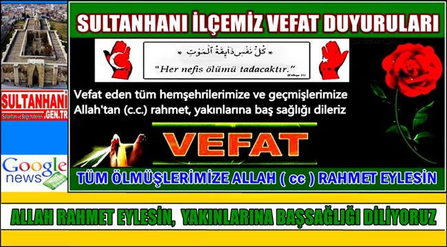 HACI KADİR EŞİ DÖNDÜ NEŞELİ VEFAT ETTİ 17.08.2017 PERŞEMBE