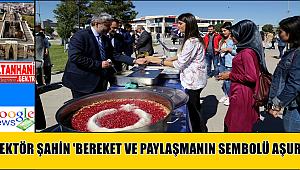 REKTÖR ŞAHİN 'BEREKET VE PAYLAŞMANIN SEMBOLÜ AŞURE'