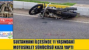 SULTANHANI İLÇESİNDE 11 YAŞINDAKİ MOTOSİKLET SÜRÜCÜSÜ KAZA YAPTI