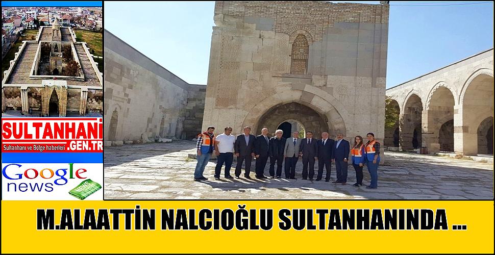 TVK GENEL MÜDÜR YARDIMCISI M.ALAATTİN NALCIOĞLU SULTANHANI ZİYARET ETTİ