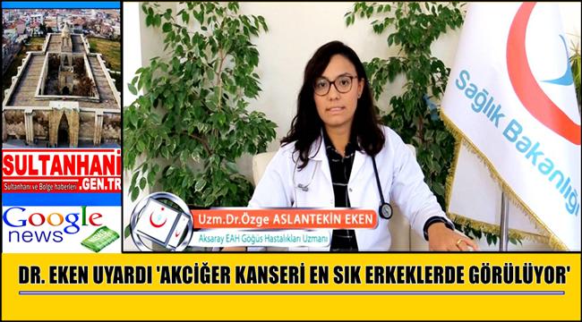 DR. EKEN UYARDI 'AKCİĞER KANSERİ EN SIK ERKEKLERDE GÖRÜLÜYOR'