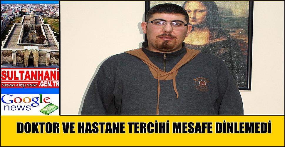 DOKTOR VE HASTANE TERCİHİ MESAFE DİNLEMEDİ