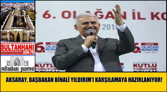 AKSARAY, BAŞBAKAN BİNALİ YILDIRIM'I KARŞILAMAYA HAZIRLANIYOR!