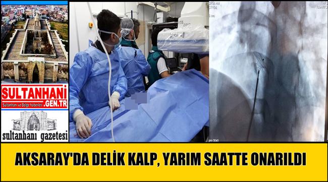 AKSARAY'DA DELİK KALP, YARIM SAATTE ONARILDI