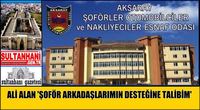 ALİ ALAN 'ŞOFÖR ARKADAŞLARIMIN DESTEĞİNE TALİBİM'