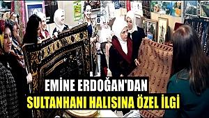 EMİNE ERDOĞAN'DAN SULTANHANI HALISINA ÖZEL İLGİ
