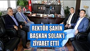 REKTÖR ŞAHİN BAŞKAN FAHRİ SOLAK'I ZİYARET ETTİ