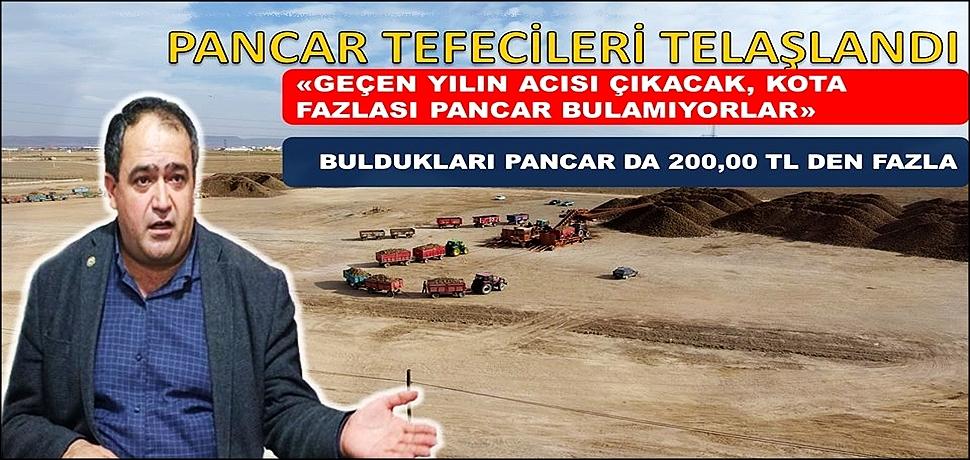 EMİN KOÇAK 'PANCAR TEFECİLERİ TELAŞLANDI'