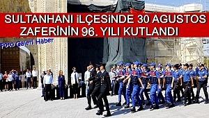 SULTANHANI İLÇESİNDE 30 AĞUSTOS ZAFERİNİN 96 YILI COŞKULU TÖRENLE KUTLANDI