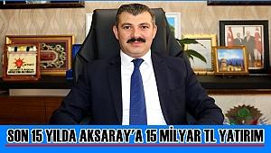 İL BAŞKANI ALTINSOY 'SON 15 YILDA AKSARAY'A 15 MİLYAR TL YATIRIM'