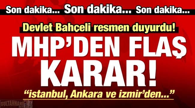 BAHÇELİ'DEN BÜYÜK JEST, 3 BÜYÜK İLDE MHP ADAYI YOK...