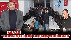 KARACAER 'HALKIN MENFAATİ 9 KİŞİ TARAFINDAN Mİ BELİRLENMELİ'