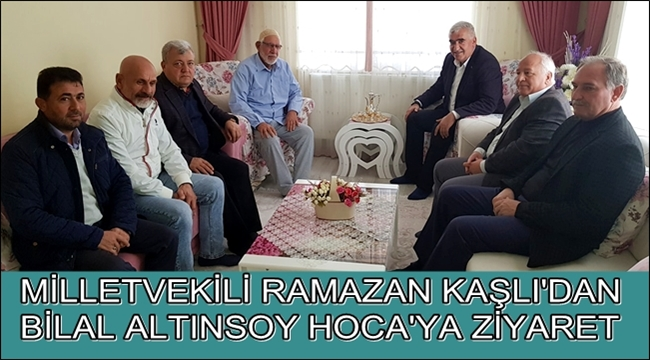 MİLLETVEKİLİ RAMAZAN KAŞLI'DAN BİLAL ALTINSOY HOCA'YA ZİYARET
