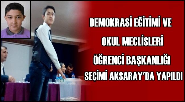 DEMOKRASİ EĞİTİMİ VE OKUL MECLİSLERİ ÖĞRENCİ BAŞKANLIĞI SEÇİMİ AKSARAY'DA YAPILDI