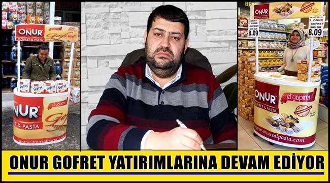 ONUR GOFRET YATIRIMLARINA DEVAM EDİYOR