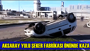 AKSARAY YOLU ŞEKER FABRİKASI ÖNÜNDE KAZADA
