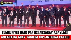 CHP AKSARAY ADAYLARI ANKARA'DA ADAY TANITIM TOPLANTISINA KATILDILAR