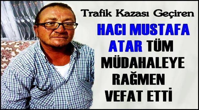 HACI MUSTAFA ATAR KURTARILAMADI