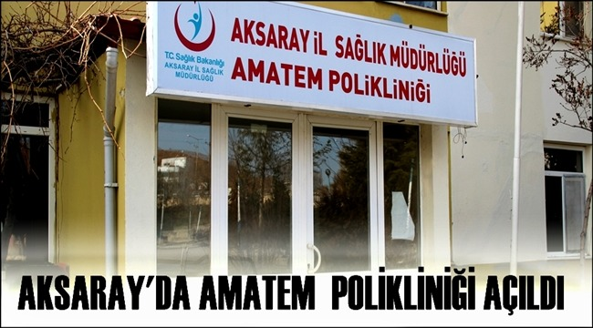 AKSARAY'DA AMATEM (ALKOL MADDE TEDAVİ) POLİKLİNİĞİ AÇILDI