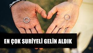 GARİP ÇELİŞKİ 'EN ÇOK SURİYELİ GELİN ALDIK'