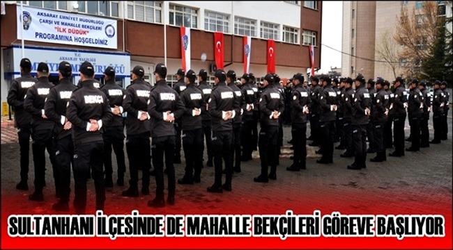 SULTANHANI İLÇESİNDE DE MAHALLE BEKÇİLERİ GÖREVE BAŞLIYOR