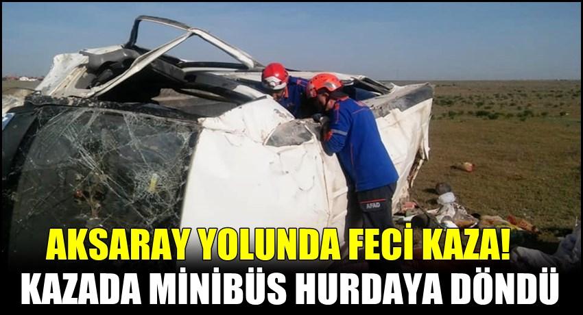 AKSARAY YOLU AKHAN YAKINLARINDA MİNİBÜS KAZASI
