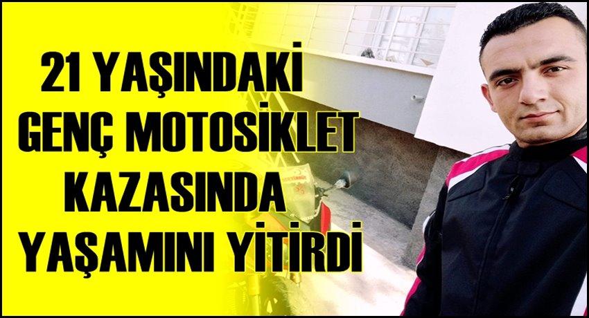 FAİK OĞUZHAN TEKDEN MOTOSİKLET KAZASINDA YAŞAMINI YİTİRDİ