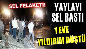 ESKİL'DE YAYLA'YI SEL BASTI 1 EVE YILDIRIM DÜŞTÜ