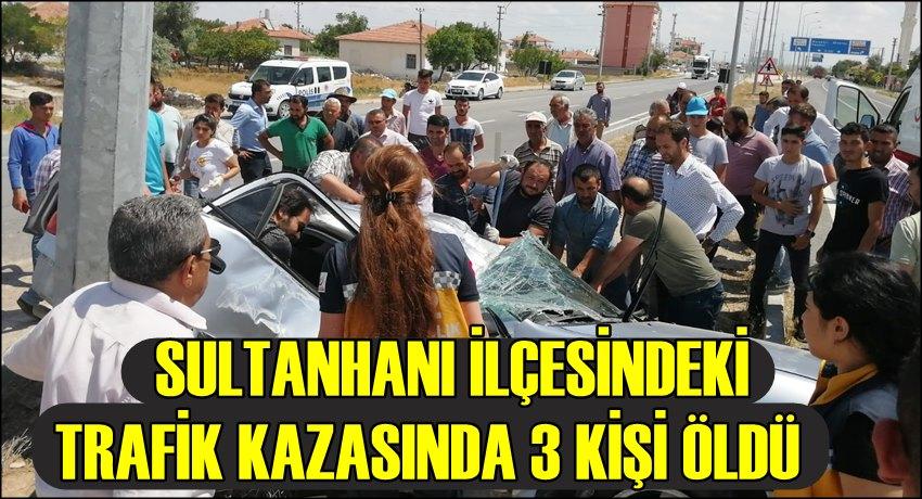 SULTANHANI İLÇESİNDE TRAFİK KAZASI 3 ÖLÜ