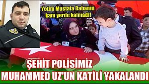 ŞEHİT POLİSİMİZ MUHAMMET UZ'UN KATİLİ YAKALANDI