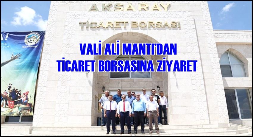 VALİ ALİ MANTI'DAN AKSARAY TİCARET BORSASINA ZİYARET
