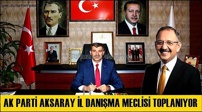 AK PARTİ AKSARAY İL DANIŞMA MECLİSİ TOPLANIYOR