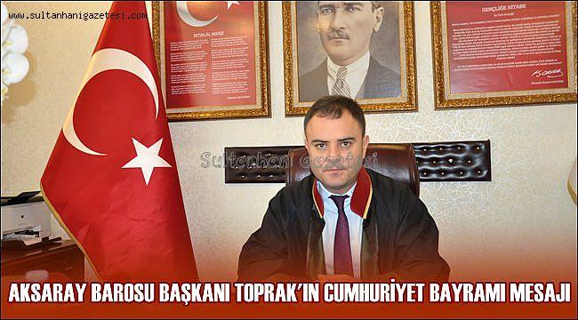 AKSARAY BAROSU BAŞKANI TOPRAK'IN CUMHURİYET BAYRAMI MESAJI(2019)