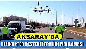 AKSARAY'DA HELİKOPTER DESTEKLİ TRAFİK UYGULAMASI