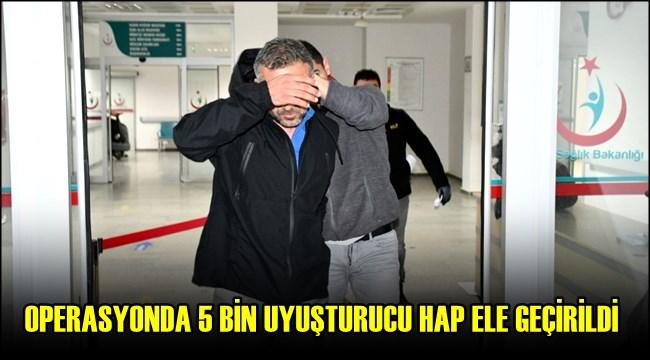 5 BİN ADET UYUŞTURUCU HAP İLE YAKALANDI KENDİNİ SAVUNDU!!!