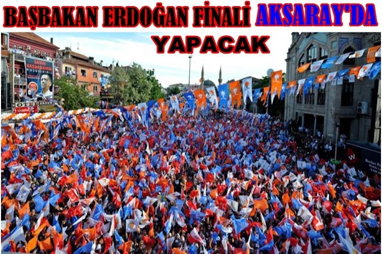 Başbakan Erdoğan Mitinğ Finalini Aksaray'da Yapacak