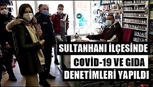 HAFTA SONU SULTANHANI İLÇESİNDE COVİD-19 VE GIDA DENETİMLERİ YAPILDI