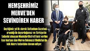 MUSKÜLERDİSTROFİ TEDAVİSİ GÖREN MERVE'DEN SEVİNDİREN HABER