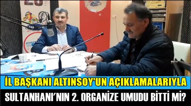 SULTANHANI'NIN GELECEĞİ İÇİN ÇOK ÖNEMLİ OLAN 2. ORGANİZE'DE ÖNEMLİ GELİŞME...