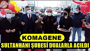 KOMAGENE SULTANHANI ŞUBESİ DUALARLA AÇILDI