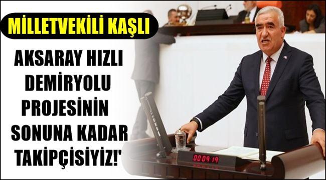 MİLLETVEKİLİ KAŞLI DEMİRYOLUNUN PEŞİNİ BIRAKMIYOR...
