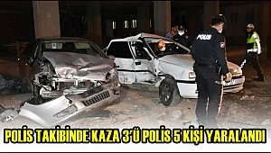 POLİSTEN KAÇAN OTOMOBİL KAZA YAPTI 3'Ü POLİS 5 KİŞİ YARALANDI