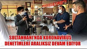 SULTANHANI'NDA COVİD-19 DENETİMLERİ...