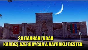 SULTANHANI'NDAN KARDEŞ AZERBAYCAN'A BAYRAKLI DESTEK