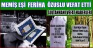 MEMİŞ EŞİ FERİHA ÖZUSLU VEFAT ETTİ